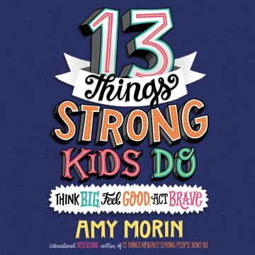 Interview with Psychotherapist Amy Morin, Author of 13 Things Strong Kids Do